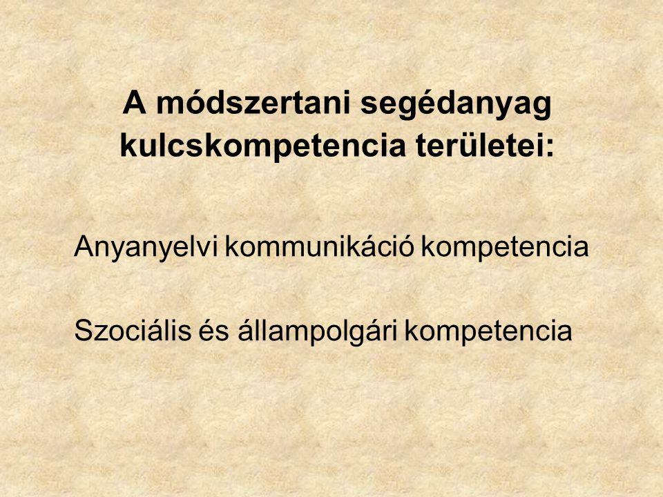 A módszertani segédanyag kulcskompetencia területei: Anyanyelvi kommunikáció kompetencia Szociális és állampolgári kompetencia