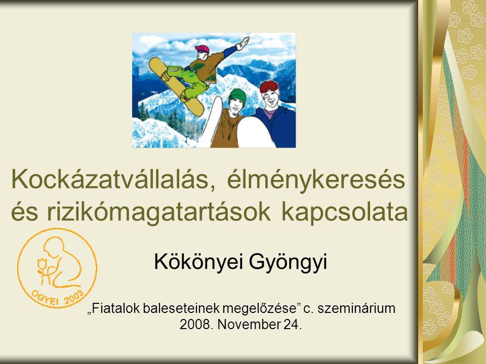 """Kockázatvállalás, élménykeresés és rizikómagatartások kapcsolata Kökönyei Gyöngyi """"Fiatalok baleseteinek megelőzése"""" c. szeminárium 2008. November 24."""