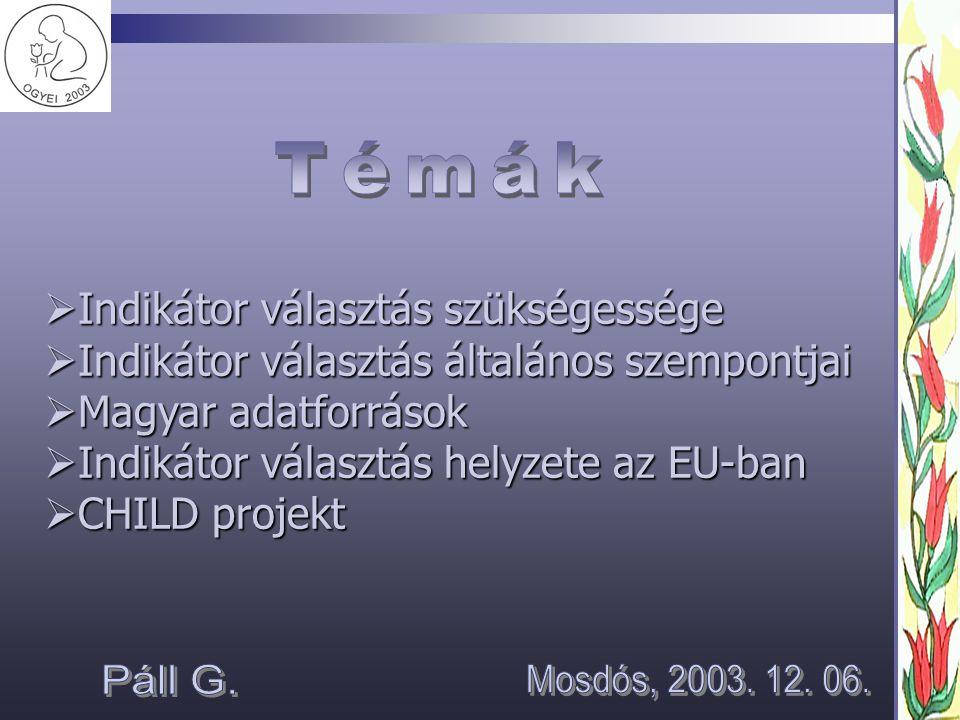  Indikátor választás szükségessége  Indikátor választás általános szempontjai  Magyar adatforrások  Indikátor választás helyzete az EU-ban  CHILD projekt