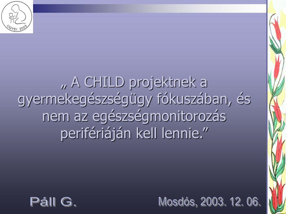 """"""" A CHILD projektnek a gyermekegészségügy fókuszában, és nem az egészségmonitorozás perifériáján kell lennie."""