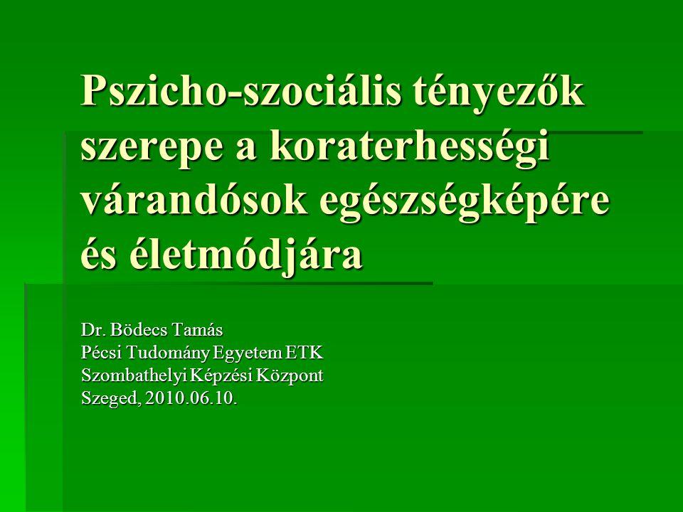 Pszicho-szociális tényezők szerepe a koraterhességi várandósok egészségképére és életmódjára Dr. Bödecs Tamás Pécsi Tudomány Egyetem ETK Szombathelyi