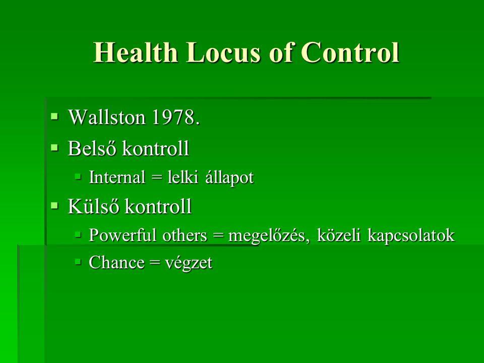 Health Locus of Control  Wallston 1978.  Belső kontroll  Internal = lelki állapot  Külső kontroll  Powerful others = megelőzés, közeli kapcsolato