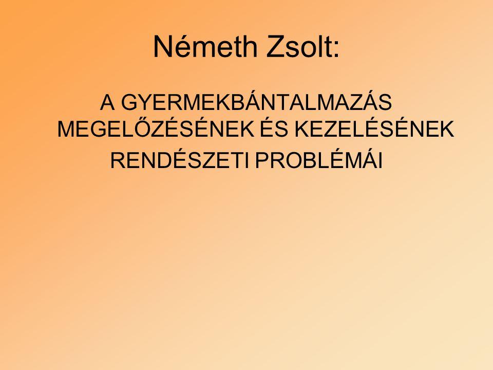 Németh Zsolt: A GYERMEKBÁNTALMAZÁS MEGELŐZÉSÉNEK ÉS KEZELÉSÉNEK RENDÉSZETI PROBLÉMÁI