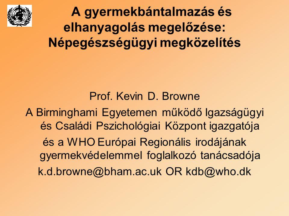 A gyermekbántalmazás és elhanyagolás megelőzése: Népegészségügyi megközelítés Prof. Kevin D. Browne A Birminghami Egyetemen működő Igazságügyi és Csal
