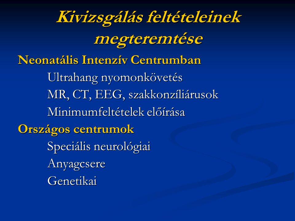 Kivizsgálás feltételeinek megteremtése Neonatális Intenzív Centrumban Ultrahang nyomonkövetés MR, CT, EEG, szakkonzíliárusok Minimumfeltételek előírás