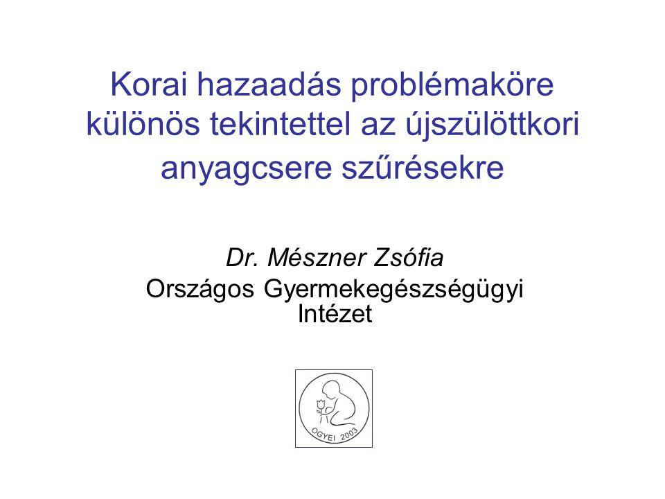 Korai hazaadás problémaköre különös tekintettel az újszülöttkori anyagcsere szűrésekre Dr.