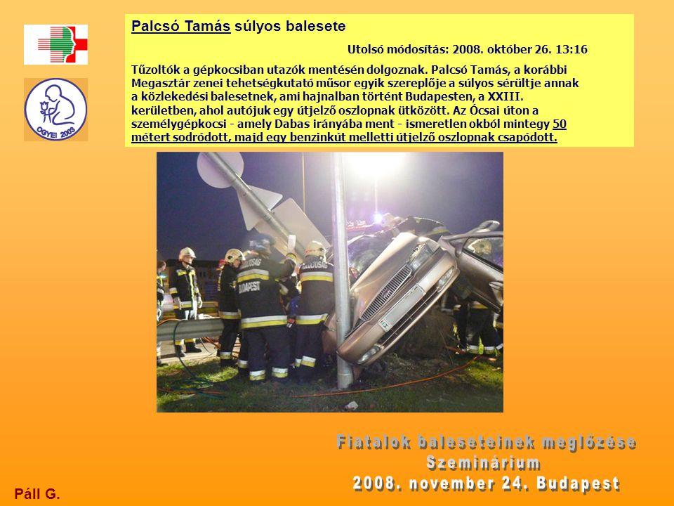 Páll G. Palcsó Tamás súlyos balesete Utolsó módosítás: 2008. október 26. 13:16 Tűzoltók a gépkocsiban utazók mentésén dolgoznak. Palcsó Tamás, a koráb