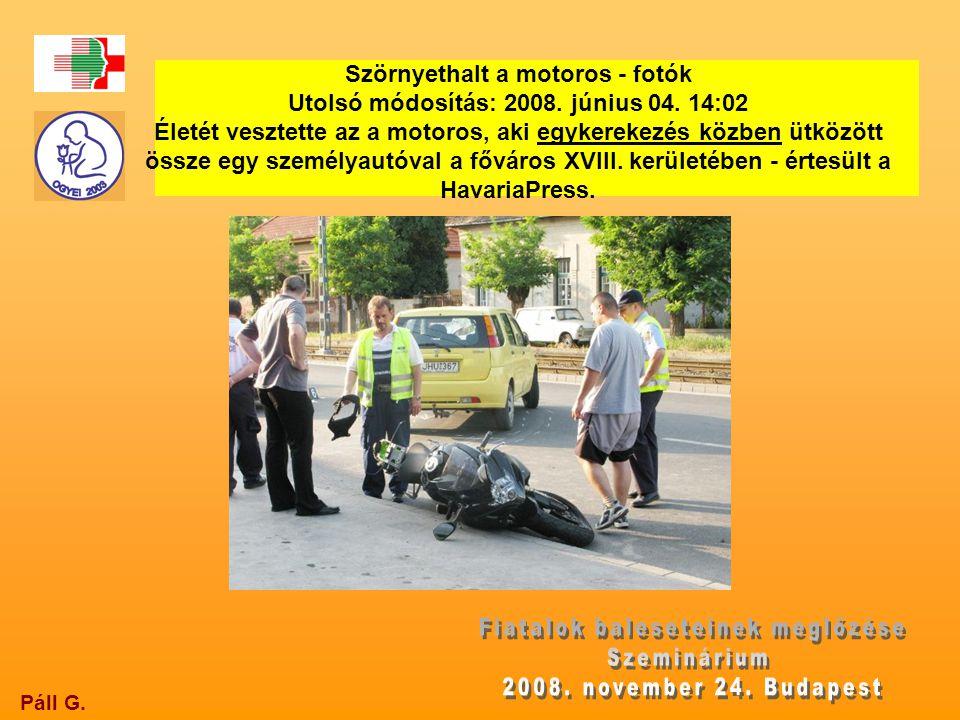 Páll G. Szörnyethalt a motoros - fotók Utolsó módosítás: 2008. június 04. 14:02 Életét vesztette az a motoros, aki egykerekezés közben ütközött össze