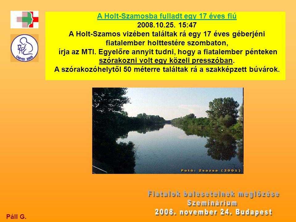 Páll G. A Holt-Szamosba fulladt egy 17 éves fiú 2008.10.25. 15:47 A Holt-Szamos vizében találtak rá egy 17 éves géberjéni fiatalember holttestére szom