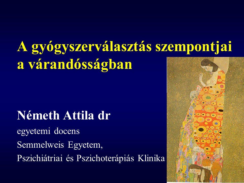 A gyógyszerválasztás szempontjai a várandósságban Németh Attila dr egyetemi docens Semmelweis Egyetem, Pszichiátriai és Pszichoterápiás Klinika