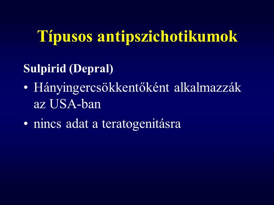 Típusos antipszichotikumok Sulpirid (Depral) Hányingercsökkentőként alkalmazzák az USA-ban nincs adat a teratogenitásra