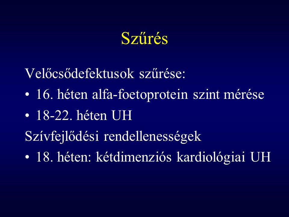 Szűrés Velőcsődefektusok szűrése: 16. héten alfa-foetoprotein szint mérése 18-22. héten UH Szívfejlődési rendellenességek 18. héten: kétdimenziós kard