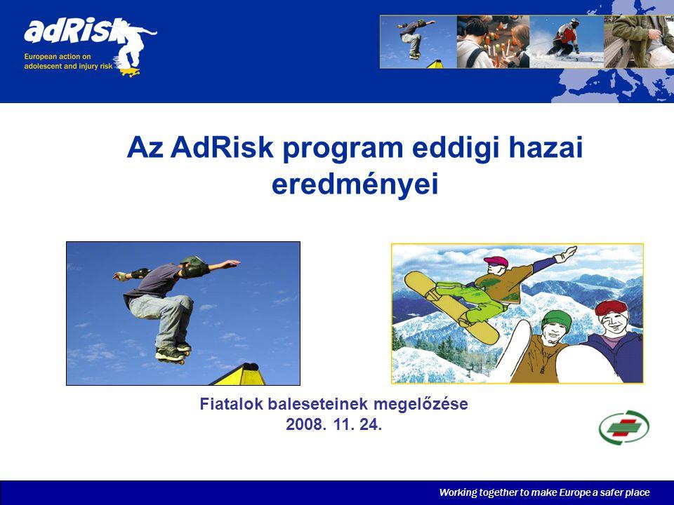 Working together to make Europe a safer place Az AdRisk program eddigi hazai eredményei Fiatalok baleseteinek megelőzése 2008.