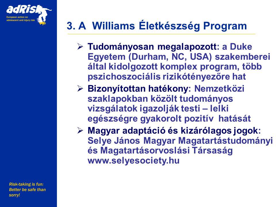 3. A Williams Életkészség Program Working together to make Europe a safer place  Tudományosan megalapozott: a Duke Egyetem (Durham, NC, USA) szakembe