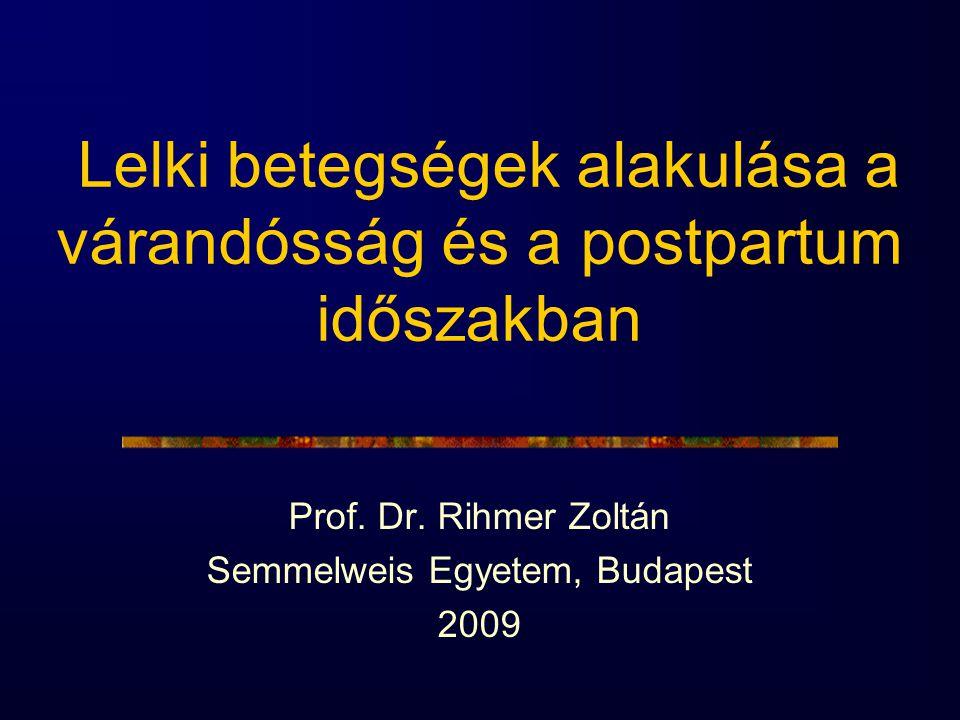 Lelki betegségek alakulása a várandósság és a postpartum időszakban Prof. Dr. Rihmer Zoltán Semmelweis Egyetem, Budapest 2009