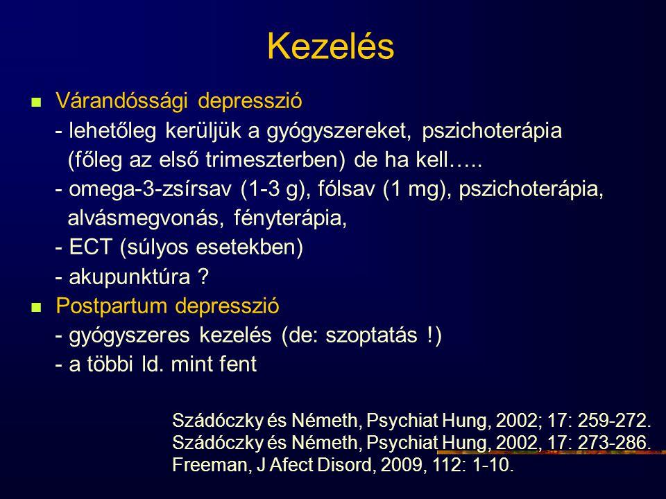 Kezelés Várandóssági depresszió - lehetőleg kerüljük a gyógyszereket, pszichoterápia (főleg az első trimeszterben) de ha kell….. - omega-3-zsírsav (1-