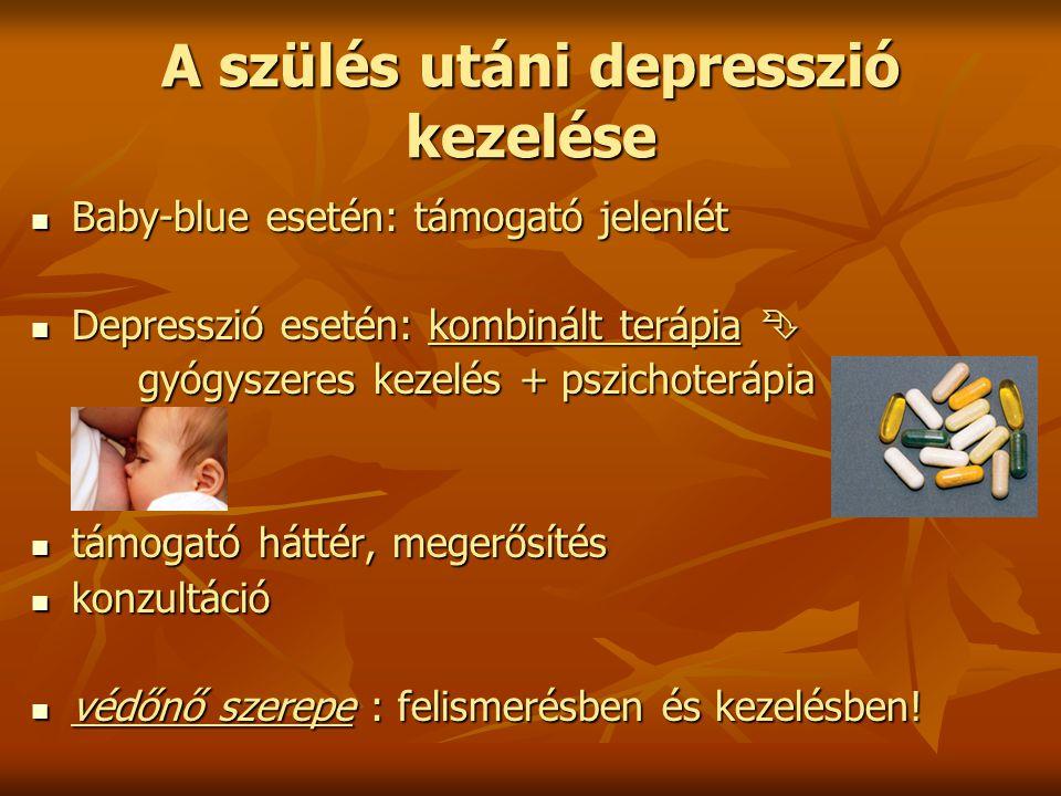 A szülés utáni depresszió kezelése Baby-blue esetén: támogató jelenlét Baby-blue esetén: támogató jelenlét Depresszió esetén: kombinált terápia  Depr