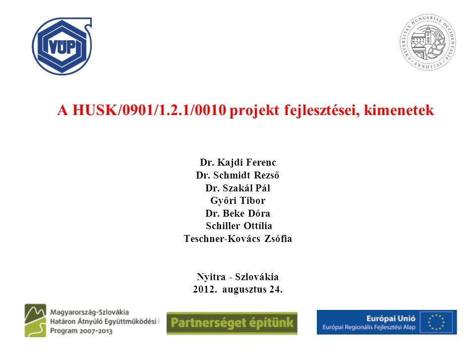 A HUSK/0901/1.2.1/0010 projekt fejlesztései, kimenetek Dr. Kajdi Ferenc Dr. Schmidt Rezső Dr. Szakál Pál Győri Tibor Dr. Beke Dóra Schiller Ottília Te