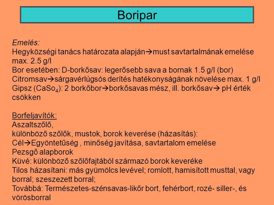 Boripar Emelés: Hegyközségi tanács határozata alapján  must savtartalmának emelése max. 2.5 g/l Bor esetében: D-borkősav: legerősebb sava a bornak 1.