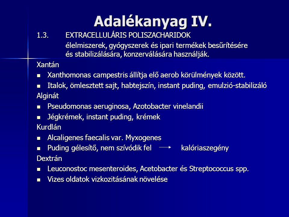 Adalékanyag IV. 1.3.EXTRACELLULÁRIS POLISZACHARIDOK élelmiszerek, gyógyszerek és ipari termékek besűrítésére és stabilizálására, konzerválására haszná