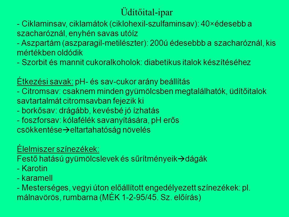 - Ciklaminsav, ciklamátok (ciklohexil-szulfaminsav): 40×édesebb a szacharóznál, enyhén savas utóíz - Aszpartám (aszparagil-metilészter): 200ú édesebbb