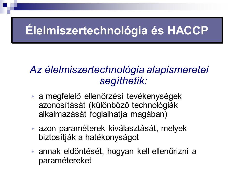 Élelmiszertechnológia és HACCP Az élelmiszertechnológia alapismeretei segíthetik:  a megfelelő ellenőrzési tevékenységek azonosítását (különböző tech