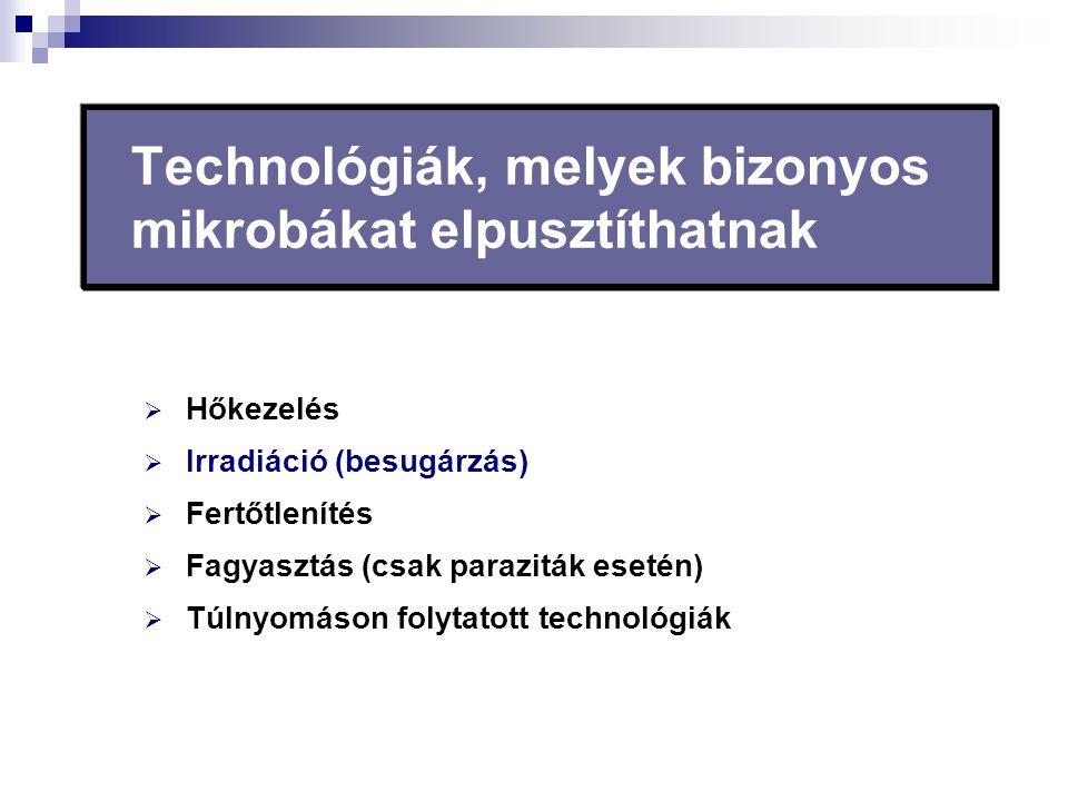  Hőkezelés  Irradiáció (besugárzás)  Fertőtlenítés  Fagyasztás (csak paraziták esetén)  Túlnyomáson folytatott technológiák Technológiák, melyek