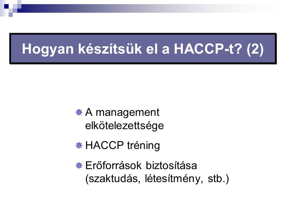 Hogyan készítsük el a HACCP-t? (2)  A management elkötelezettsége  HACCP tréning  Erőforrások biztosítása (szaktudás, létesítmény, stb.)
