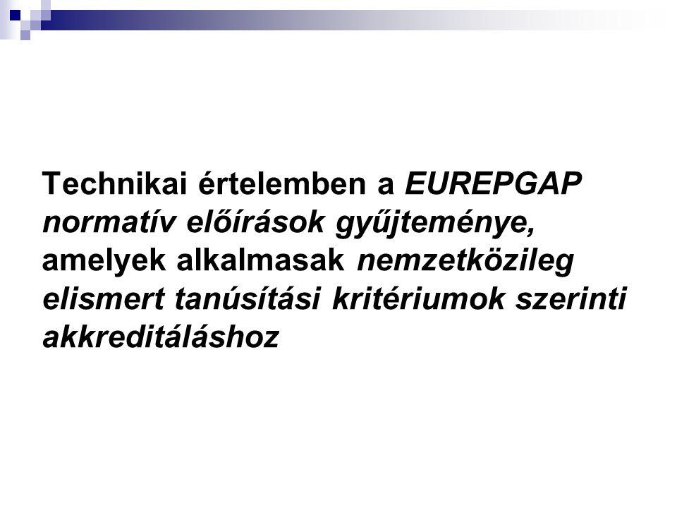 Technikai értelemben a EUREPGAP normatív előírások gyűjteménye, amelyek alkalmasak nemzetközileg elismert tanúsítási kritériumok szerinti akkreditálás