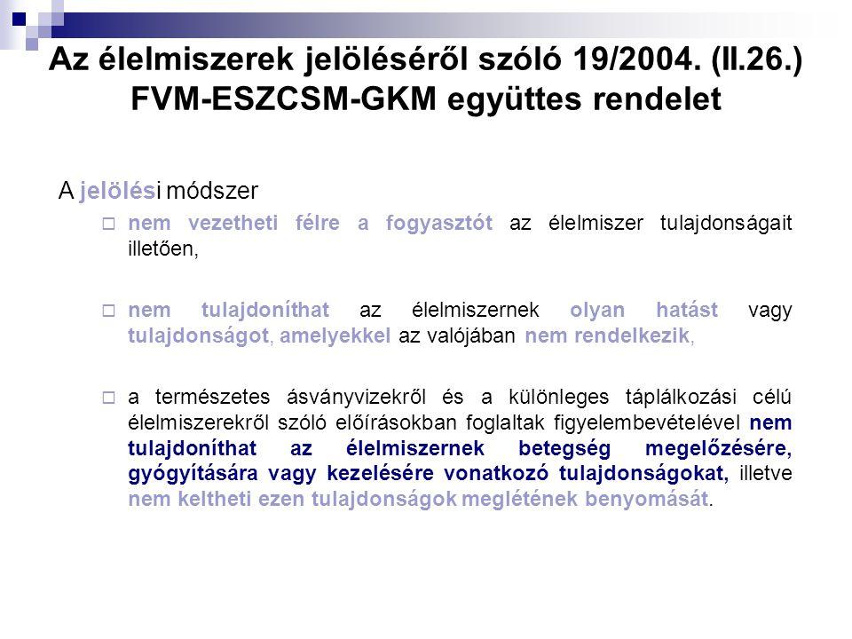 Az élelmiszerek jelöléséről szóló 19/2004. (II.26.) FVM-ESZCSM-GKM együttes rendelet A jelölési módszer  nem vezetheti félre a fogyasztót az élelmisz