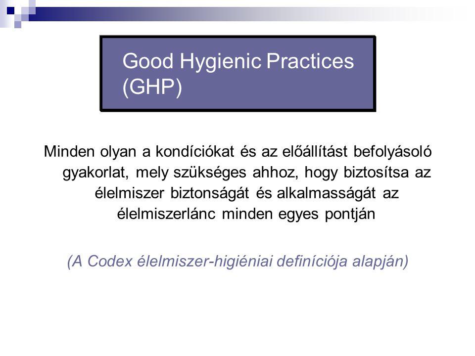 Good Hygienic Practices (GHP) Minden olyan a kondíciókat és az előállítást befolyásoló gyakorlat, mely szükséges ahhoz, hogy biztosítsa az élelmiszer