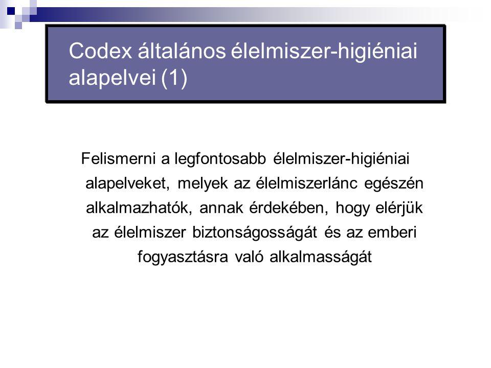 Codex általános élelmiszer-higiéniai alapelvei (1) Felismerni a legfontosabb élelmiszer-higiéniai alapelveket, melyek az élelmiszerlánc egészén alkalm