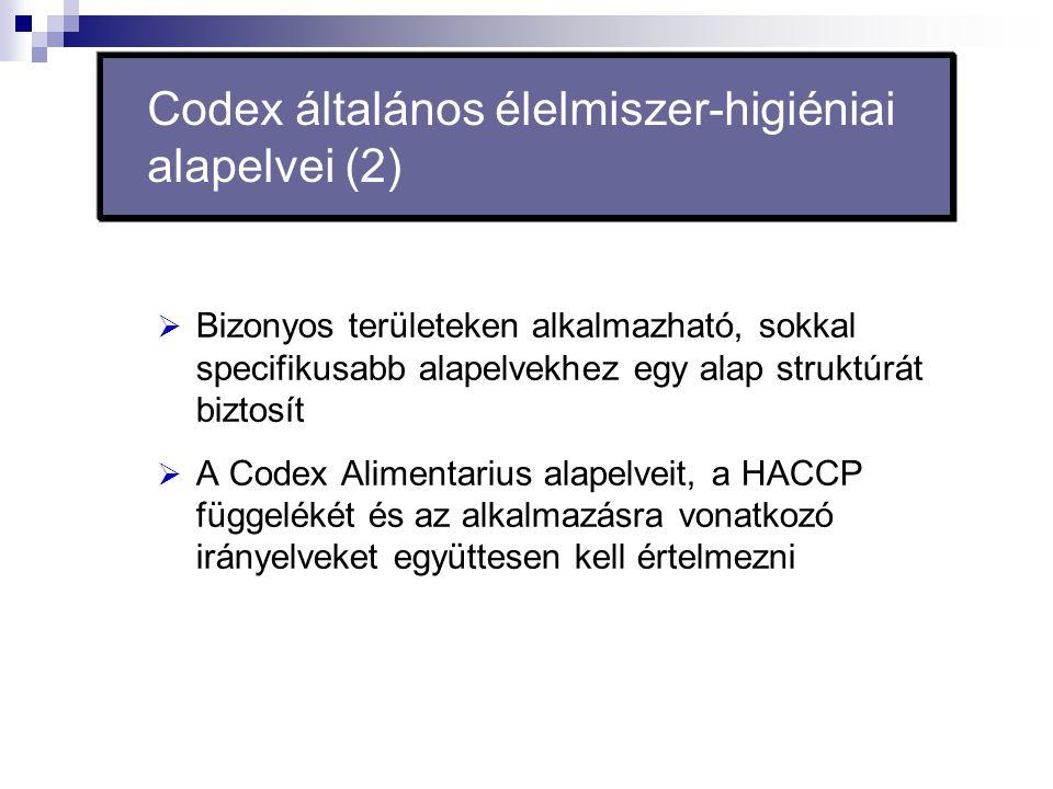 Codex általános élelmiszer-higiéniai alapelvei (2)  Bizonyos területeken alkalmazható, sokkal specifikusabb alapelvekhez egy alap struktúrát biztosít