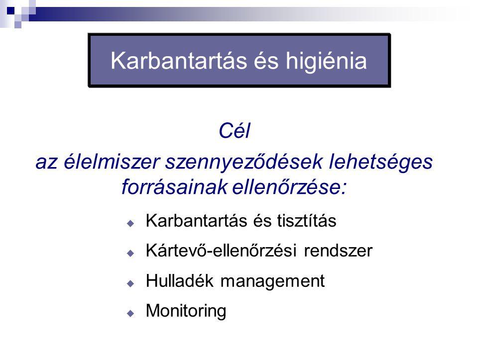 Karbantartás és higiénia Cél az élelmiszer szennyeződések lehetséges forrásainak ellenőrzése:  Karbantartás és tisztítás  Kártevő-ellenőrzési rendsz