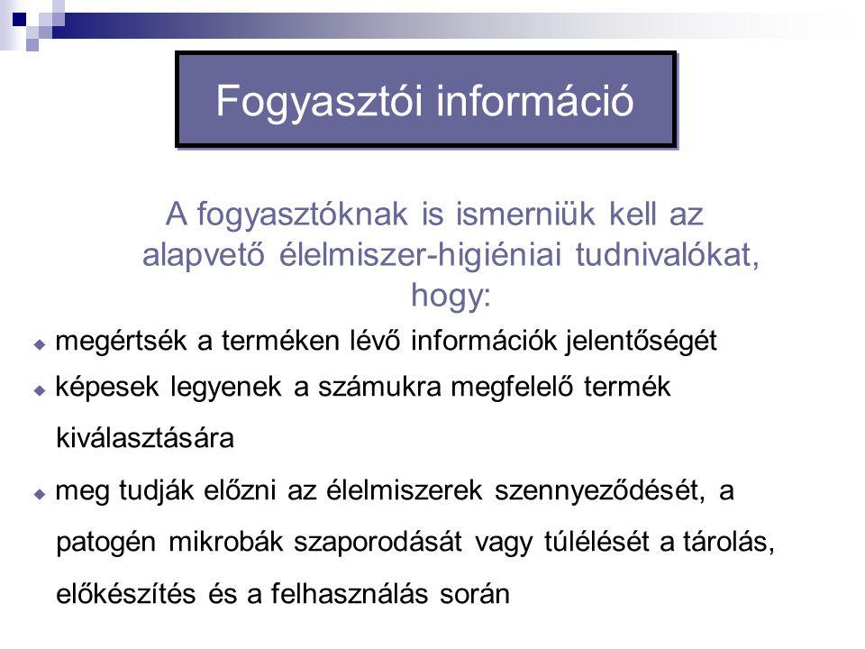 Fogyasztói információ A fogyasztóknak is ismerniük kell az alapvető élelmiszer-higiéniai tudnivalókat, hogy:  megértsék a terméken lévő információk j