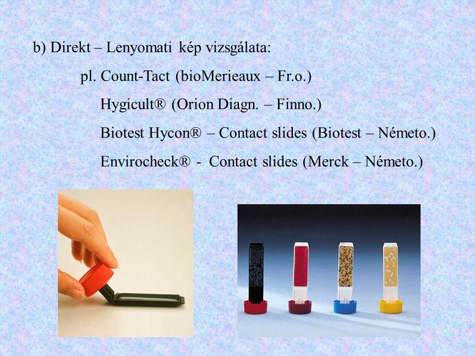 b) Direkt – Lenyomati kép vizsgálata: pl. Count-Tact (bioMerieaux – Fr.o.) Hygicult® (Orion Diagn. – Finno.) Biotest Hycon® – Contact slides (Biotest