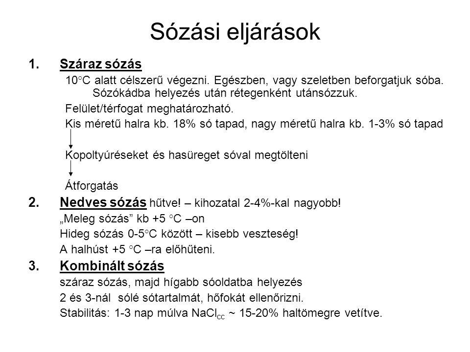 Sózási eljárások A sózott hal sótartalma: –gyengén sózott6-7% NaCl –közepesen sózott10-14% NaCl önmagában stabil –erősen sózott > 14% NaCl Stabilitás növelés: 1.