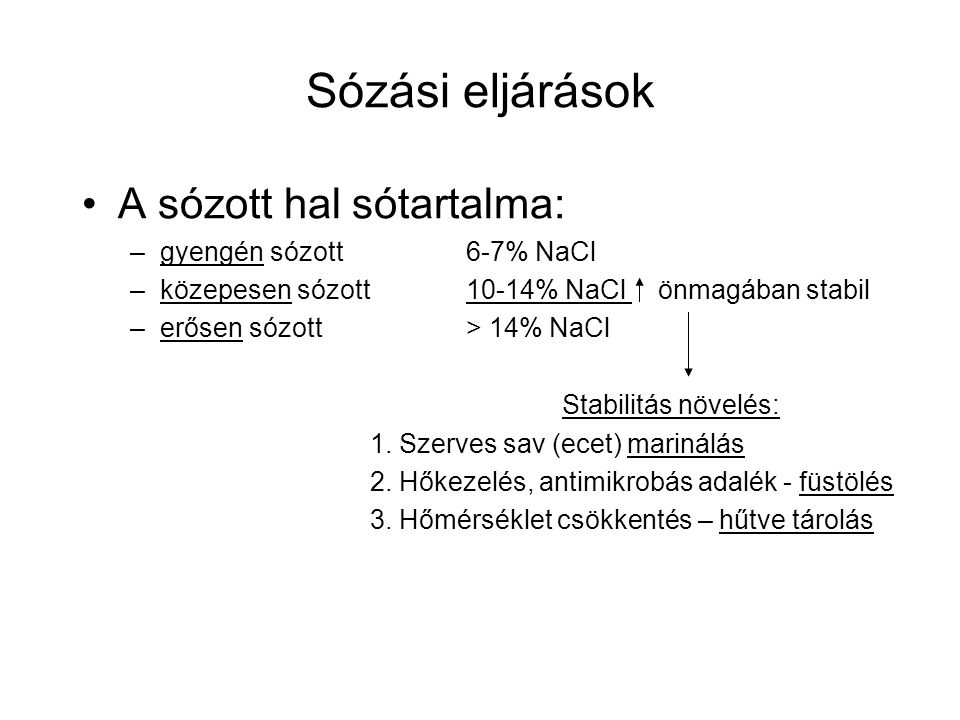 Sózási eljárások A sózott hal sótartalma: –gyengén sózott6-7% NaCl –közepesen sózott10-14% NaCl önmagában stabil –erősen sózott > 14% NaCl Stabilitás
