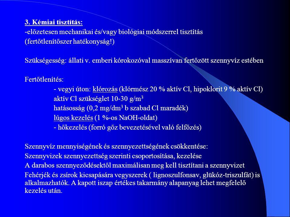 3. Kémiai tisztítás: -előzetesen mechanikai és/vagy biológiai módszerrel tisztítás (fertőtlenítőszer hatékonyság!) Szükségesség: állati v. emberi kóro