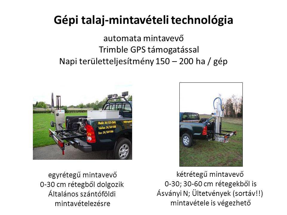 Gépi talaj-mintavételi technológia automata mintavevő Trimble GPS támogatással Napi területteljesítmény 150 – 200 ha / gép egyrétegű mintavevő 0-30 cm