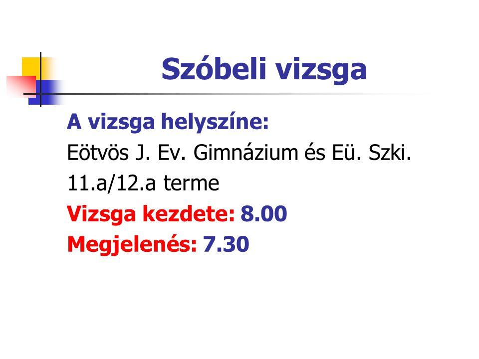 Szóbeli vizsga A vizsga helyszíne: Eötvös J. Ev. Gimnázium és Eü.
