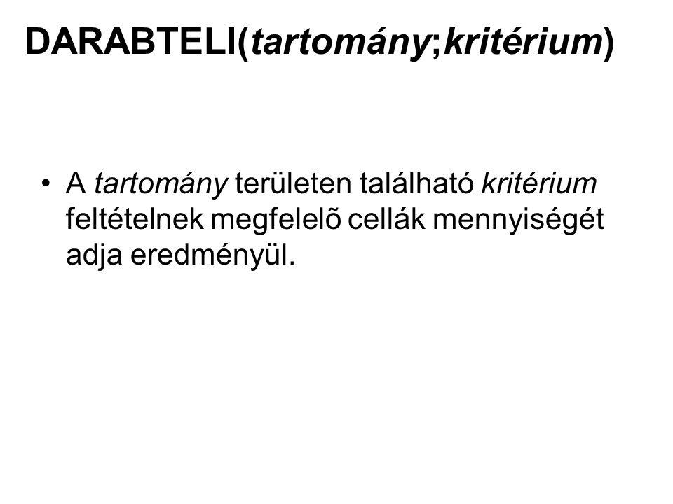 DARABTELI(tartomány;kritérium) A tartomány területen található kritérium feltételnek megfelelõ cellák mennyiségét adja eredményül.