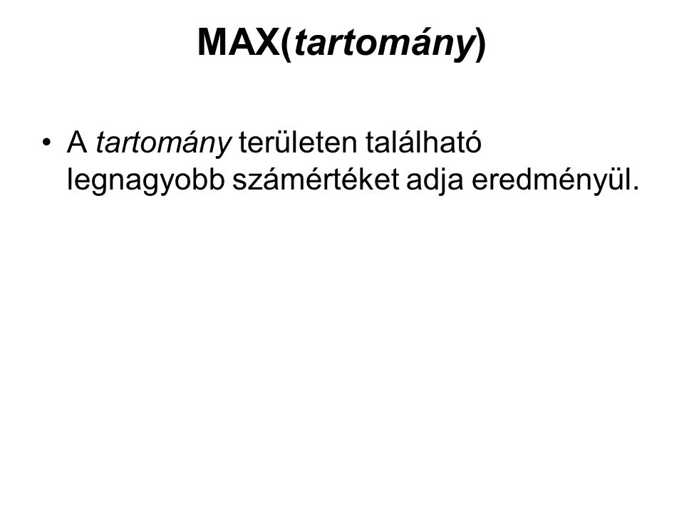 MAX(tartomány) A tartomány területen található legnagyobb számértéket adja eredményül.