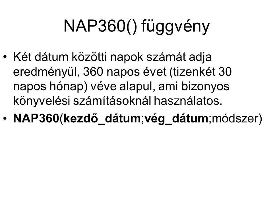 NAP360() függvény Két dátum közötti napok számát adja eredményül, 360 napos évet (tizenkét 30 napos hónap) véve alapul, ami bizonyos könyvelési számításoknál használatos.