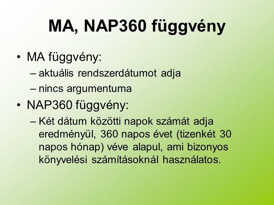 MA, NAP360 függvény MA függvény: –aktuális rendszerdátumot adja –nincs argumentuma NAP360 függvény: –Két dátum közötti napok számát adja eredményül, 3