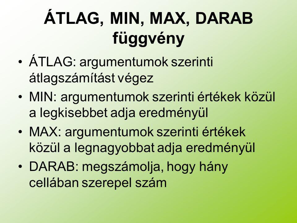 ÁTLAG, MIN, MAX, DARAB függvény ÁTLAG: argumentumok szerinti átlagszámítást végez MIN: argumentumok szerinti értékek közül a legkisebbet adja eredmény