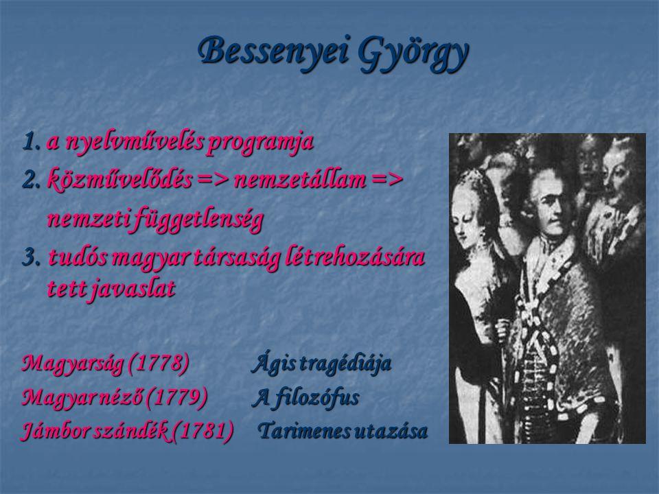 1.a nyelvművelés programja 2.közművelődés => nemzetállam => nemzeti függetlenség 3. tudós magyar társaság létrehozására tett javaslat Magyarság (1778)