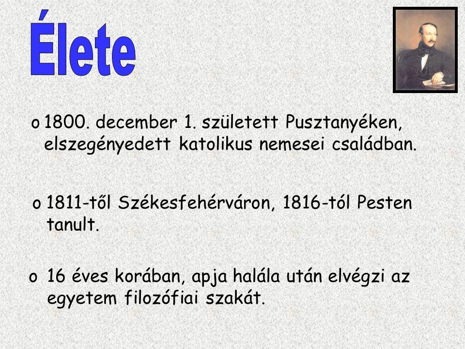 o1800. december 1. született Pusztanyéken, elszegényedett katolikus nemesei családban. o1811-től Székesfehérváron, 1816-tól Pesten tanult. o16 éves ko
