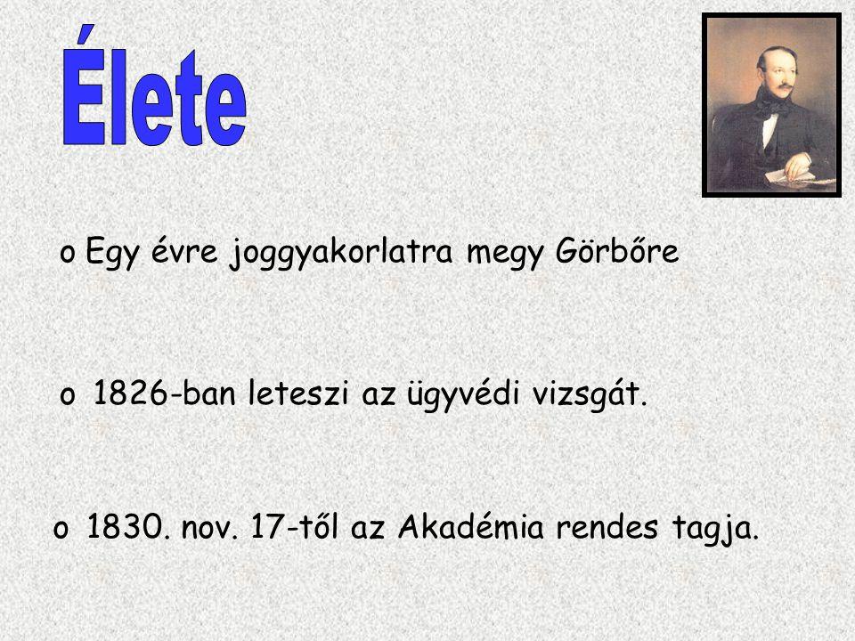 oEgy évre joggyakorlatra megy Görbőre o1826-ban leteszi az ügyvédi vizsgát. o1830. nov. 17-től az Akadémia rendes tagja.