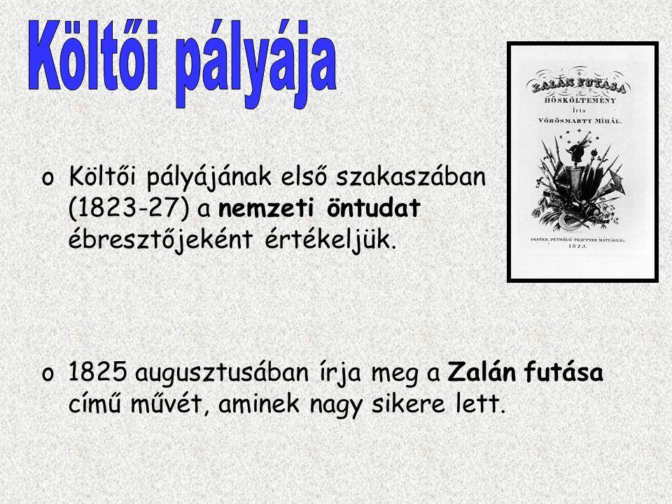 oKöltői pályájának első szakaszában (1823-27) a nemzeti öntudat ébresztőjeként értékeljük. o1825 augusztusában írja meg a Zalán futása című művét, ami